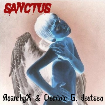 Sanctus, by AnarchyX & Dominic G. Joutsen on OurStage