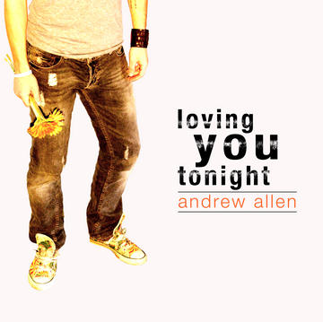 Loving You Tonight, by Andrew Allen on OurStage