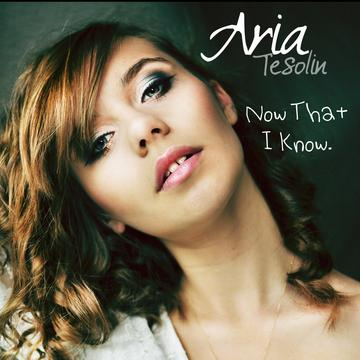 Now That I Know , by Aria Tesolin on OurStage