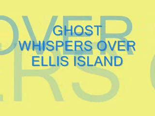 GHOST WHISPERS OVER ELLIS ISLAND , by Steve Dafoe-SongWriter on OurStage