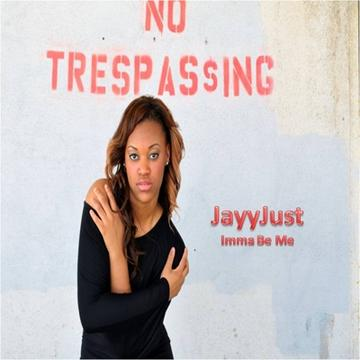 Imma Be Me, by JayyJust on OurStage