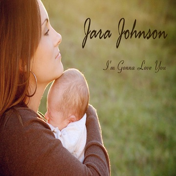 I'm Gonna Love You, by Jara Johnson on OurStage
