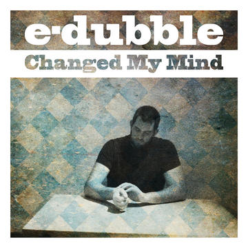 Changed My Mind, by e-dubble on OurStage