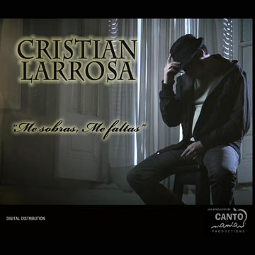 Me Sobras, Me faltas, by Cristian Larrosa on OurStage