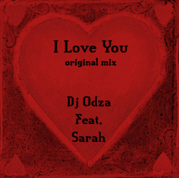 I Love You, by Dj Odza feat. Sarah on OurStage