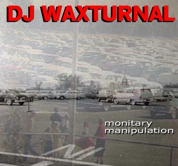 Monitary Manipulation, by DJ WAXTURNAL on OurStage