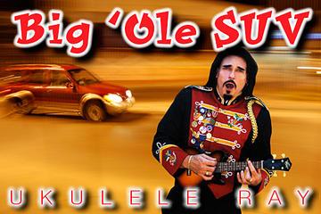Big 'Ole SUV, by Ukulele Ray on OurStage