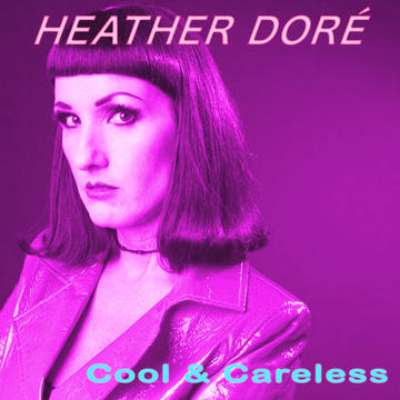 Cool & Careless, by Heather Dore on OurStage