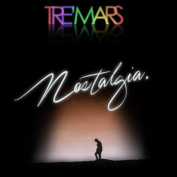 Tre' Mars - Nostalgia, by Tre' Mars on OurStage