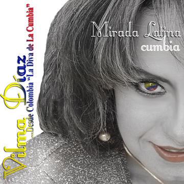 Mirada Latina - Vilma Diaz-Cumbia Diva , by Vilma Diaz y La Sonora on OurStage