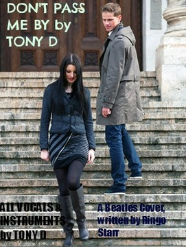 (The Video) DON'T PASS ME BY by TONY D, by TONY D  on OurStage