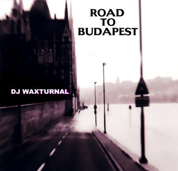 Road To Budapest, by DJ WAXTURNAL on OurStage