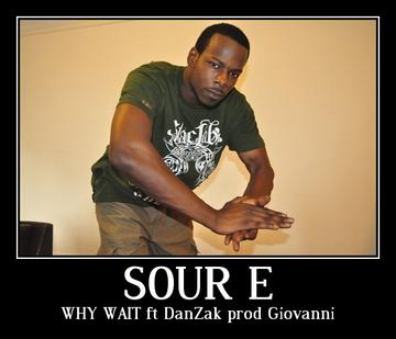 Why Wait , by Sour E ft. DanZak on OurStage