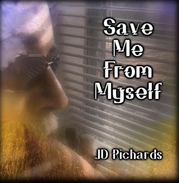 Save Me From Myself, by JD Richards on OurStage