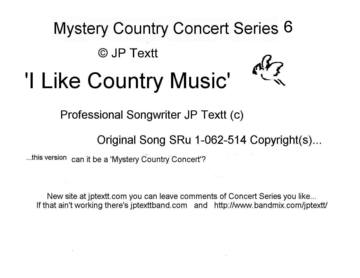 I Like Country Music, SRu 1-062-514©JP Textt Mystery Country Concert Series6, by JP Textt © on OurStage