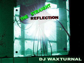 The Straight Reflection, by DJ WAXTURNAL on OurStage