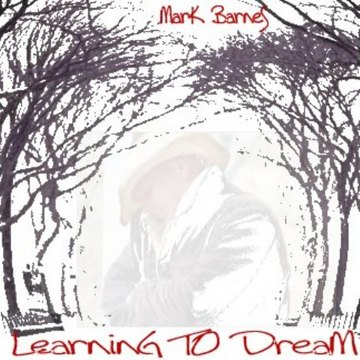 Learning To Dream, by Mark Barnes on OurStage