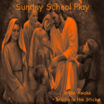Sunday School Play, by Wide Awake/Studio in the Sticks on OurStage