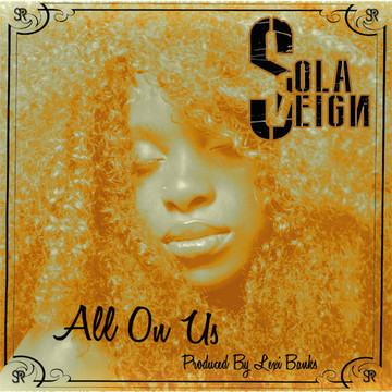 All On Us, by Sola Reign on OurStage