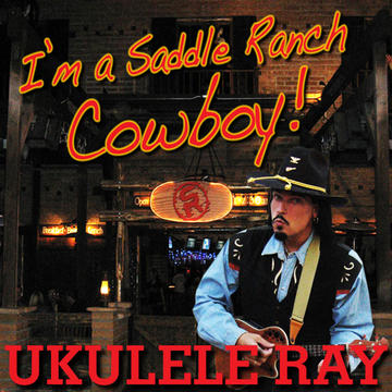 Saddle Ranch Cowboy, by Ukulele Ray on OurStage