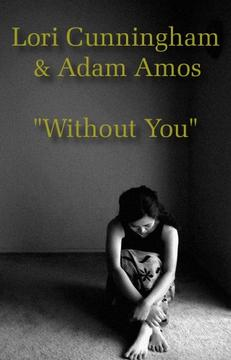 Without You, by Lori Cunningham/Adam Amos on OurStage