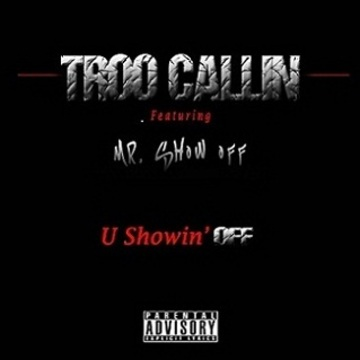 "Troo Callin ""U Showin' OFF"" feat. Mr. Show Off, by Troo Callin on OurStage"