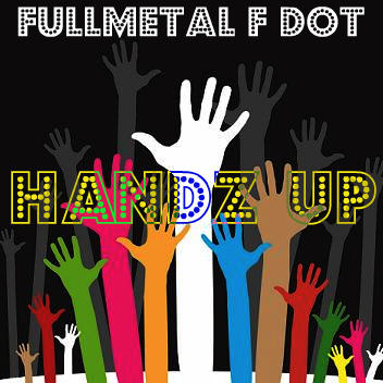 Handz Up, by Fullmetal F dot on OurStage