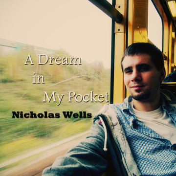 A Dream In My Pocket, by Nicholas Wells on OurStage