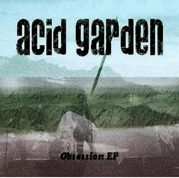 Obsession, by Acid Garden on OurStage
