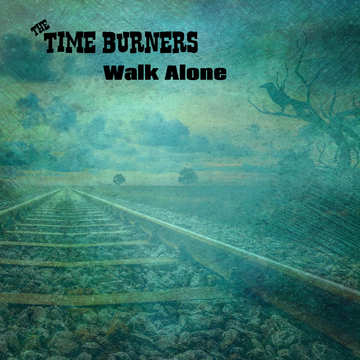 Walk Alone, by The Time Burners on OurStage