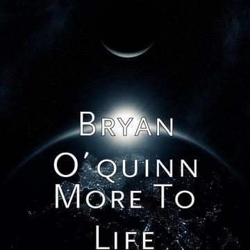 More to life (the original life version) snippet, by Bryan O'Quinn on OurStage