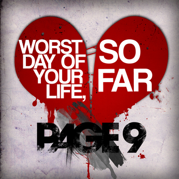 Worst Day Of Your Life, So Far, by Page 9 on OurStage