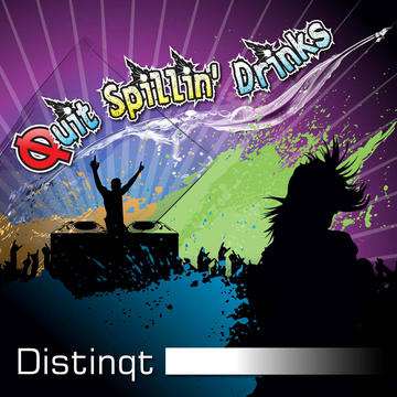 Quit Spillin Drinks, by Distinqt on OurStage