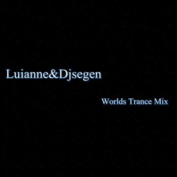 Worlds Trance Mix, by Luianne&Djsegen on OurStage