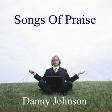 Praise Him!, by Danny Johnson on OurStage