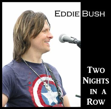 Two Nights in a Row, by Eddie Bush on OurStage