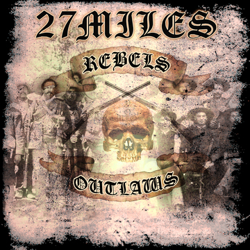 Rebels & Outlaws - New Version, by 27MILES on OurStage