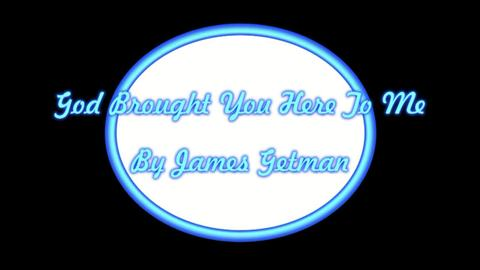 God Brought You here to me, by James Getman on OurStage