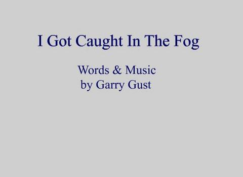 I Got Caught In The Fog Too, by Garry Gust on OurStage