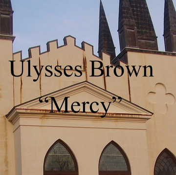 """Mercy"", by Ulysses Brown on OurStage"