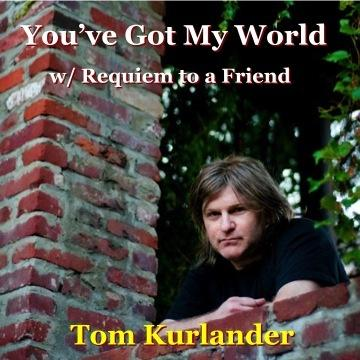 You've Got My World w/ Requiem to a Friend, by Tom Kurlander on OurStage