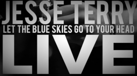 Let The Blue Skies Go To Your Head, by Jesse Terry on OurStage
