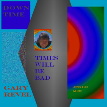Times Will Be Bad, by garyrevel on OurStage