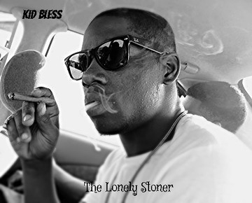 The Lonely Stoner , by Kid Bless on OurStage