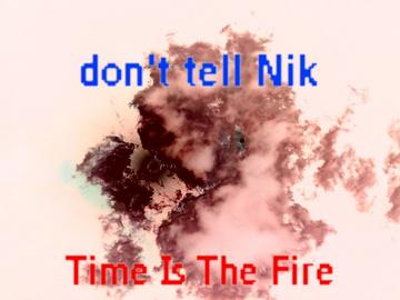 Time Is The Fire, by don't tell Nik on OurStage
