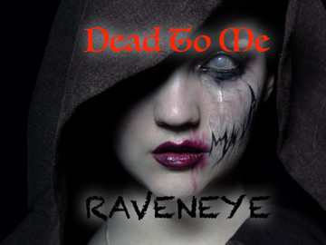 Dead To Me, by Raveneyemusic on OurStage