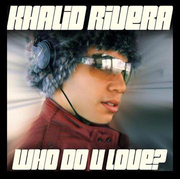 Who Do U Love (DJ Greek & DJ Zilos, by KhalidRiveraMusic on OurStage