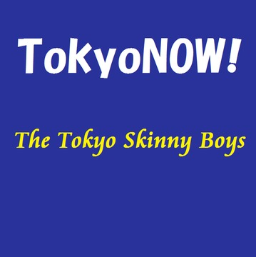TokyoNOW!, by Tokyo Skinny Boys on OurStage