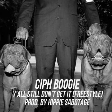 Y'all Still Don't Get It (freestyle) , by Ciph Boogie on OurStage