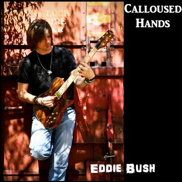 Calloused Hands, by Eddie Bush on OurStage